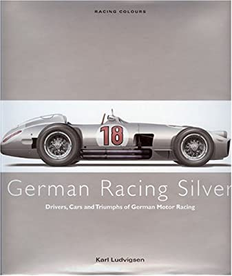 GERMAN RACING SILVER: Drivers, Cars and Triumphs of German Motor Racing (Racing Colours)