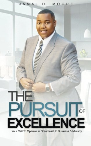The Pursuit Of Excellence: Your Call To Operate In Greatness! In Business & Ministry