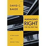 Managing (Right) for the First Time ~ David C. Baker