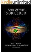 Soul of the Sorcerer - Part Three: Daughter of the Dragon
