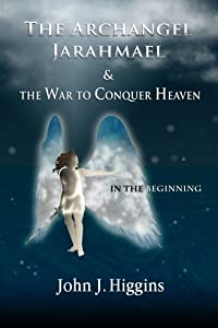 In the Beginning (Book I  The Archangel Jarahmael and the War to Conquer Heaven) (Volume 1) download ebook