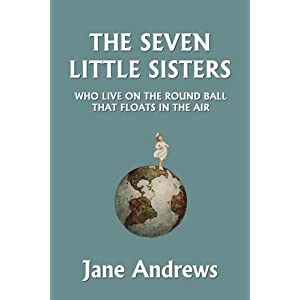 The Seven Little Sisters Who Live on the Round Ball That Floats in the Air, Illustrated Edition (Yesterday's Classics)