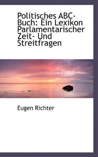 Politisches ABC-Buch: Ein Lexikon Parlamentarischer Zeit- Und Streitfragen