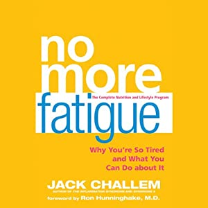 No More Fatigue: Why You're So Tired and What You Can Do About It | [Jack Challem]