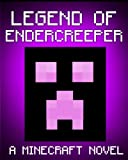 Legend of the EnderCreeper: A Minecraft Novel (Based on True Story) (ENDER SERIES #4)