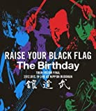 RAISE YOUR BLACK FLAG The Birthday TOUR VISION FINAL 2012. DEC. 19 LIVE AT NIPPON BUDOKAN [Blu-ray]