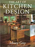 The Art of Kitchen Design: Planning for Comfort and Style Johnny Grey