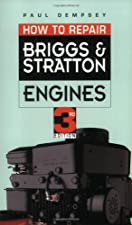 How to Repair Briggs and Stratton Engines by Paul Dempsey