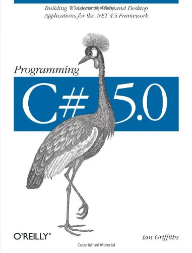Programming C# 5.0: Building Windows 8, Web, and Desktop Applications for the .NET 4.5 Framework (Windows 8 Visual compare prices)