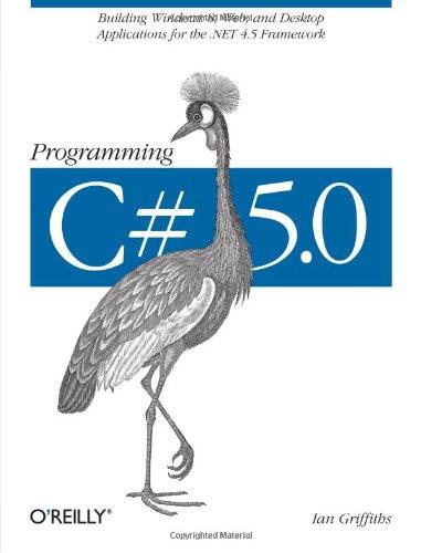 Programming C# 5.0: Building Windows 8, Web, and Desktop Applications for the .NET 4.5 Framework (Building Application Frameworks compare prices)