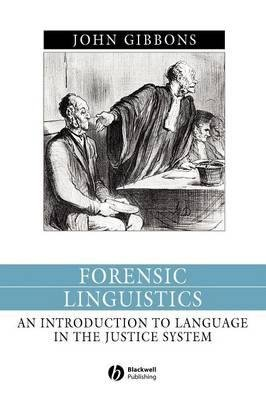 [(Forensic Linguistics: An Introduction to Language in the Justice System )] [Author: John Gibbons] [Feb-2003], by John Gibbons