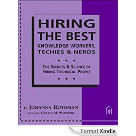 Hiring the Best Knowledge Workers, Techies & Nerds: The Secrets & Science of Hiring Technical People