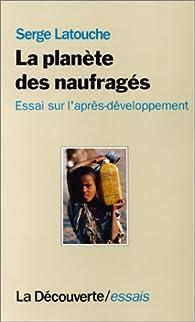 La Plan�te des naufrag�s : Essai sur l'apr�s-d�veloppement par Serge Latouche