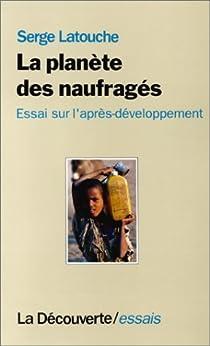 La Plan�te des naufrag�s : Essai sur l'apr�s-d�veloppement par Latouche