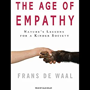 The Age of Empathy: Nature's Lessons for a Kinder Society | [Frans de Waal]