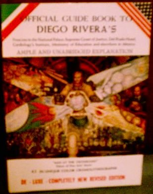 Official Guide Book to Diego Rivera's Frescoes in the National Palace, Supreme Court of Justice, Del Prado Hotel, Cardiology's Institute, Ministry of Education and Elsewhere in Mexico. Ample and Unabridged Explanation.