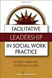 img - for Facilitative Leadership in Social Work Practice 1st edition by Breshears M.Ed MSW PhD, Elizabeth, Volker M.Div., Roger (2012) Paperback book / textbook / text book