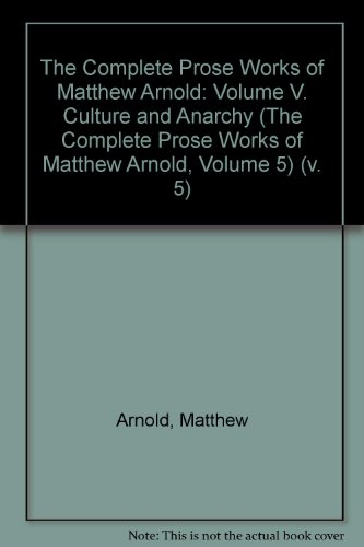 complete-prose-works-of-matthew-arnold-v-5-culture-and-anarchy-culture-and-anarchy-v-5-the-complete-