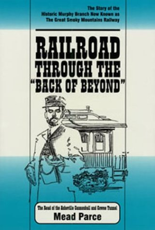 Railroad through the back of beyond: The story of the historic Murphy Branch now known as the Great Smoky Mountains Railway : the route of the Asheville Cannonball and Cowee Tunnel PDF