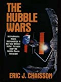 The Hubble Wars: Astrophysics Meets Astropolitics in the Two-Billion-Dollar Struggle over the Hubble Space Telescope (0060926295) by Chaisson, Eric J.