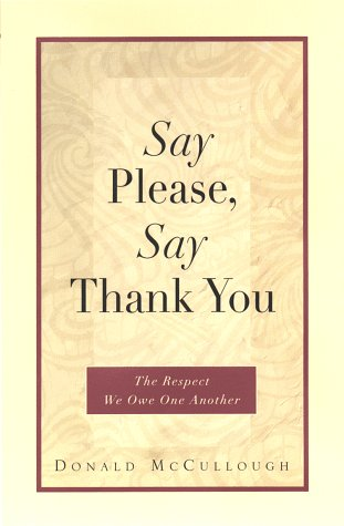 Say Please, Say Thank You: The Respect We Owe One Another, DONALD MCCULLOUGH