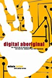 Digital Aboriginal : The Direction of Business Now: Instinctive, Nomadic, and Ever-Changing (0446528250) by Tarlow, Mikela