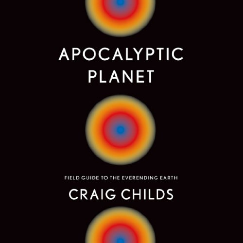 Apocalyptic Planet: Field Guide to the Everending Earth cover