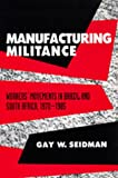 Manufacturing Militance: Workers' Movements in Brazil and South Africa, 1970-1985 (0520083032) by Gay W. Seidman