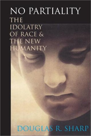 No Partiality : The Idolatry of Race and the New Humanity