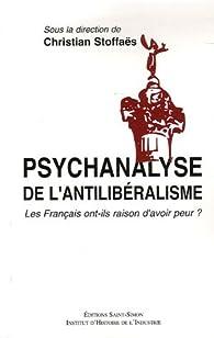 Psychanalyse de l\'antilibéralisme : Les Français ont-ils raison d\'avoir peur ? par Christian Stoffaës