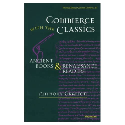 Commerce with the Classics: Ancient Books and Renaissance Readers (Thomas Spencer Jerome Lectures)