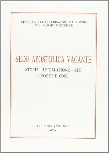 Sede apostolica vacante. Storia, legislazione, riti, luoghi e cose