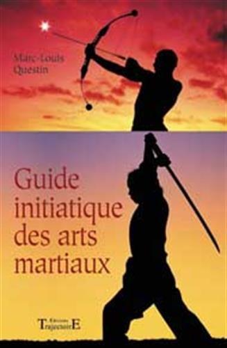 Le guide initiatique des arts martiaux la voie sublime des for Origine des arts martiaux