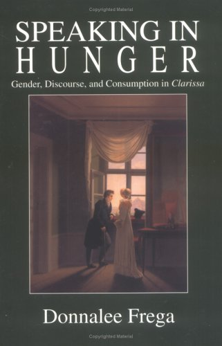 Speaking in Hunger: Gender, Discourse, and Consumption in Clarissa (Cultural Frames, Framing Culture)