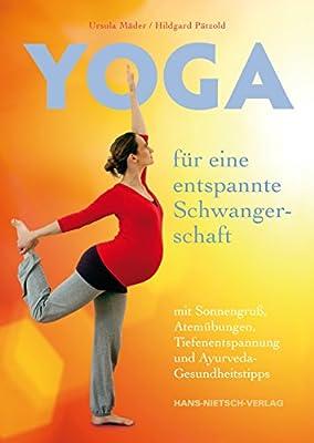 Yoga für eine entspannte Schwangerschaft: mit Sonnengruß, Atemübungen, Tiefenentspannung und Ayurveda-Gesundheitstipps