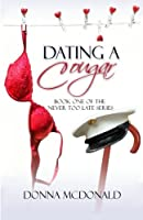 Dating A Cougar: Book One of Never Too Late Series