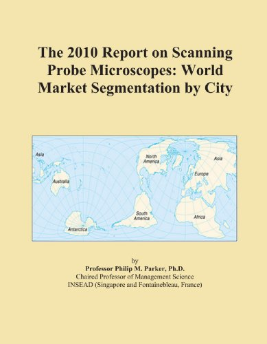 The 2010 Report On Scanning Probe Microscopes: World Market Segmentation By City