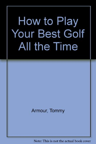 How to Play Your Best Golf All the Time, Armour, Tommy