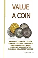 Value a Coin: Become a coin collector  coin collecting  for profit and fun  collect rare coins as a hobby with  this coin collector's guide. (Correct Times)
