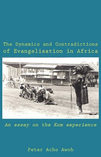The Dynamics and Contradictions of Evangelisation in Africa. An essay on the Kom experience