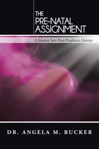 The Pre-Natal Assignment: A Journey into Your Prophetic Destiny