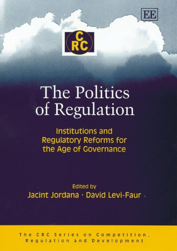The Politics of Regulation: Institutions And Regulatory Reforms for the Age of Governance