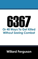 6367: Or 40 Ways To Get Killed Without Seeing Combat