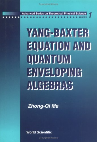 Yang-Baxter Equation and Quantum Enveloping Algebras (Advanced Series on Theoretical Physical Science)