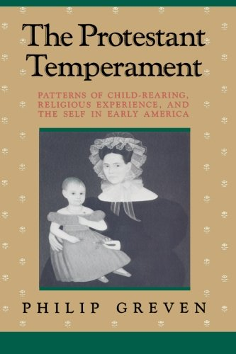The Protestant Temperament: Patterns of Child-Rearing, Religious Experience, and the Self in Early America (Religion In Early America compare prices)