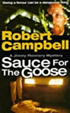 Sauce for the Goose (Jimmy Flannery Mysteries) (0340602899) by Robert Campbell