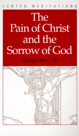 The Pain of Christ and the Sorrow of God: Gerald Vann: 9780818906893: Amazon.com: Books