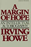 Margin Of Hope: An Intellectual Autobiography (0156572451) by Howe, Irving