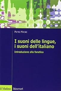 I suoni delle lingue, i suoni dell�italiano. Introduzione alla fonetica.