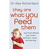 They Are What You Feed Them: How Food Can Improve Your Child's Behaviour, Learning and Moodby Dr Alex Richardson
